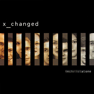 X-Changed -- In Christ Alone CD
